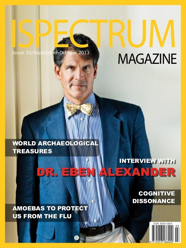 ISPECTRUM Issue 03/September-October 2013  MAGAZINE  WORLD ARCHAEOLOGICAL TREASURES INTERVIEW WITH  DR. EBEN ALEXANDER Amo...