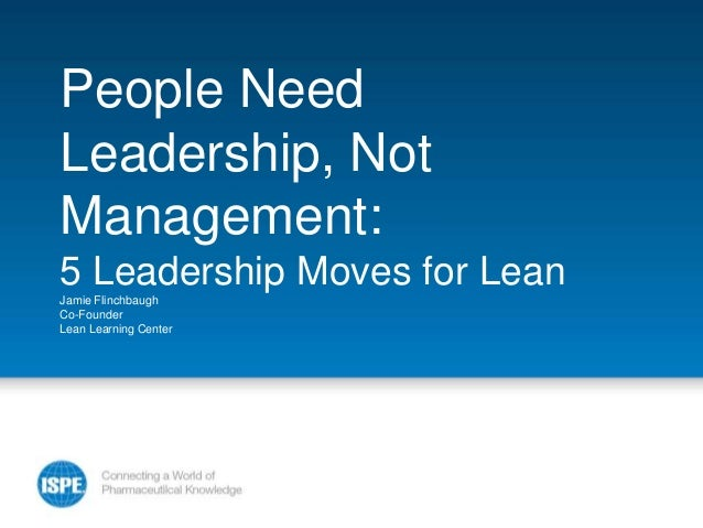People NeedLeadership, NotManagement:5 Leadership Moves for LeanJamie FlinchbaughCo-FounderLean Learning Center