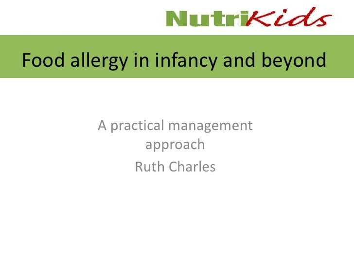 Food allergy in infancy and beyond        A practical management                approach              Ruth Charles