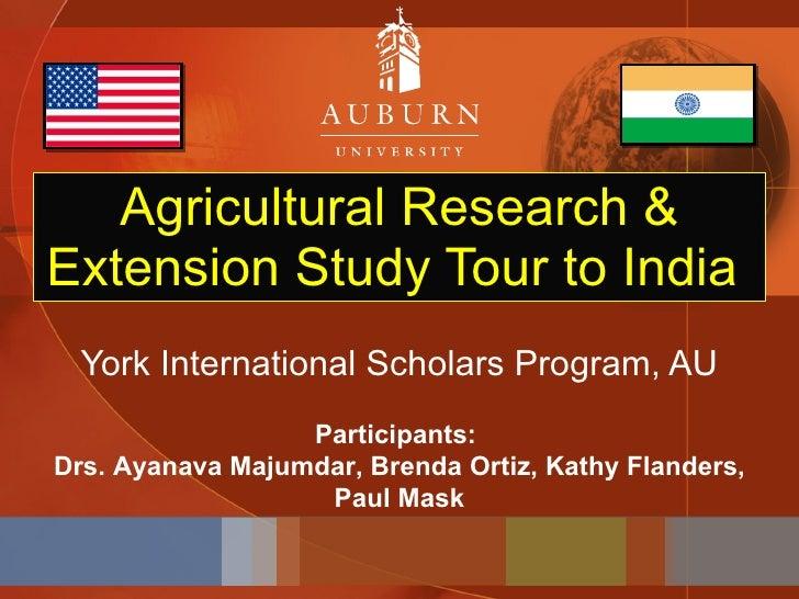 Agricultural Research & Extension Study Tour to India  York International Scholars Program, AU Participants:  Drs. Ayanava...