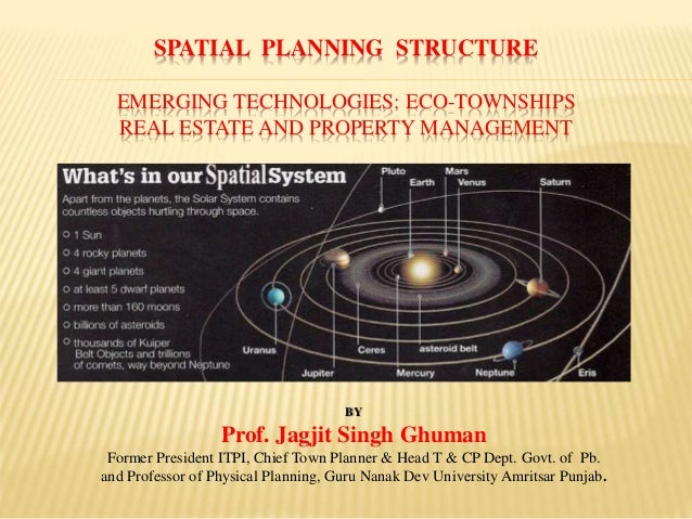 SPATIAL PLANNING STRUCTURE EMERGING TECHNOLOGIES: ECO-TOWNSHIPS REAL ESTATE AND PROPERTY MANAGEMENT BY Prof. Jagjit Singh ...