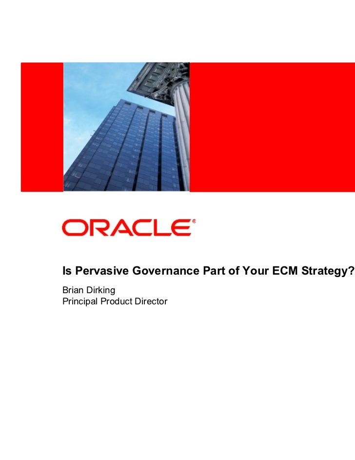 <Insert Picture Here>Is Pervasive Governance Part of Your ECM Strategy?Brian DirkingPrincipal Product Director