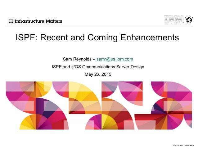 ISPF Recent and Coming Enhancements