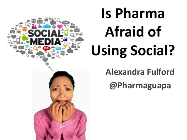 Is PharmaAfraid ofUsing Social?Alexandra Fulford@Pharmaguapa