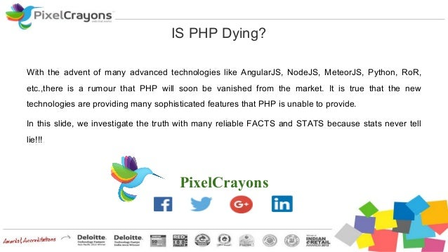 IS PHP Dying? PixelCrayons With the advent of many advanced technologies like AngularJS, NodeJS, MeteorJS, Python, RoR, et...