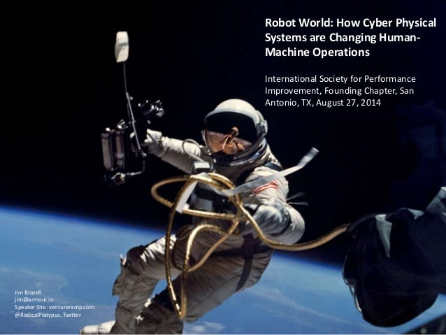 Robot World: How Cyber Physical Systems are Changing Human- Machine Operations International Society for Performance Impro...