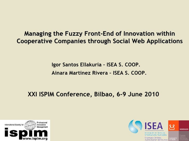 Managing the Fuzzy Front-End of Innovation within Cooperative Companies through Social Web Applications Igor Santos Ellaku...