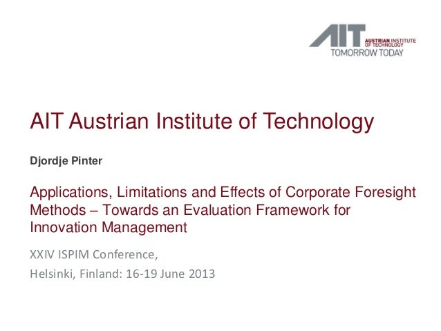AIT Austrian Institute of TechnologyDjordje PinterApplications, Limitations and Effects of Corporate ForesightMethods – To...