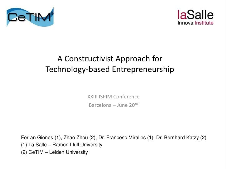 A Constructivist Approach for          Technology-based Entrepreneurship                             XXIII ISPIM Conferenc...