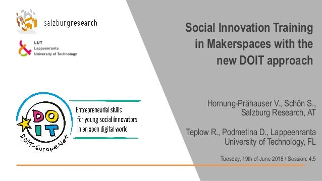 Social Innovation Training in Makerspaces with the new DOIT approach Hornung-Prähauser V., Schön S., Salzburg Research, AT...