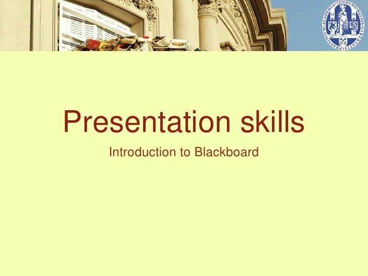 Presentation skills   Introduction to Blackboard