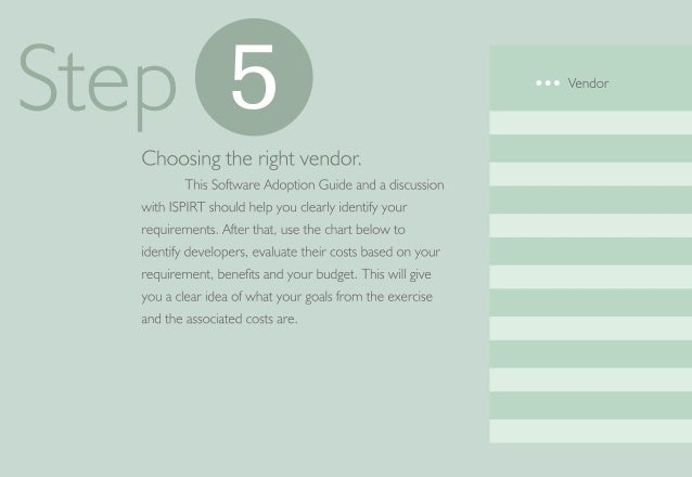 Ste F) 6   Choosing the right vendor.   This Software Adoption Guide and a discussion with ISPIRT should help you clearly ...