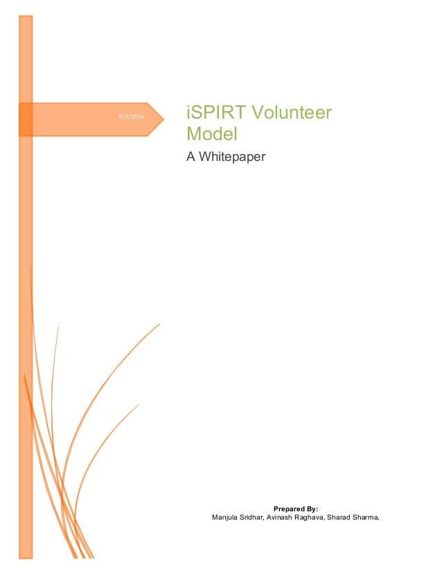 6/1/2014       iSPIRT Volunteer Model   A Whitepaper Prepared By: Manjula Sridhar, Avinash Raghava, Sharad Sharma, ...