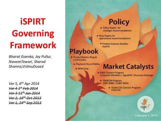iSPIRT Governing Framework Bharat Goenka, Jay Pullur, NaveenTewari, Sharad Sharma,VishnuDusad Ver 5, 6th Apr 2014 Ver 4 1s...