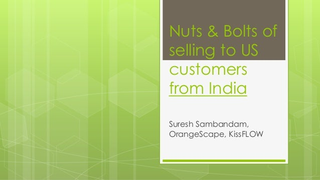Nuts & Bolts of  selling to US  customers  from India  Suresh Sambandam,  OrangeScape, KissFLOW