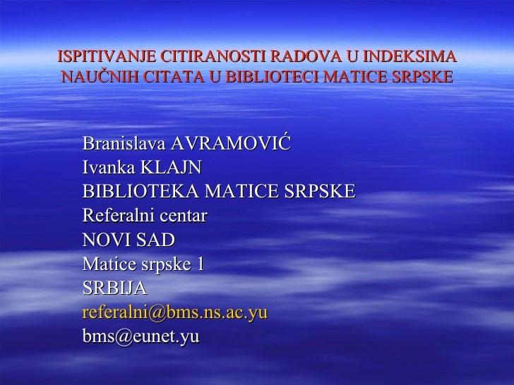 ISPITIVANJE CITIRANOSTI RADOVA U INDEKSIMA NAU ČNIH CITATA U BIBLIOTECI MATICE SRPSKE Branislava   AVRAMOVIĆ Ivanka   KLAJ...