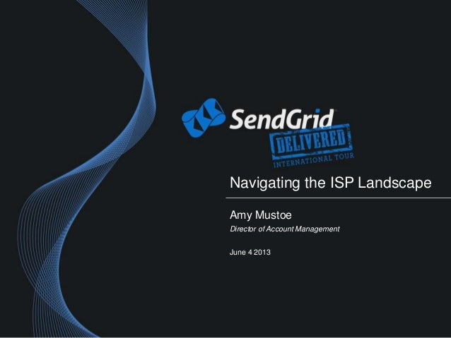 Navigating the ISP LandscapeAmy MustoeDirector of Account ManagementJune 4 2013