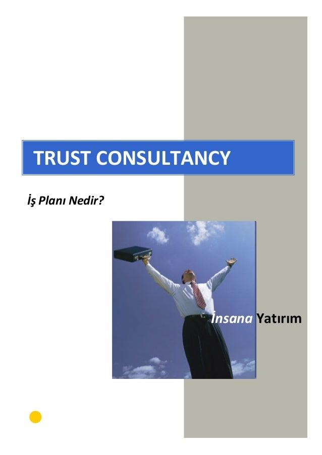 TRUST CONSULTANCY İş Planı Nedir? İnsana Yatırım