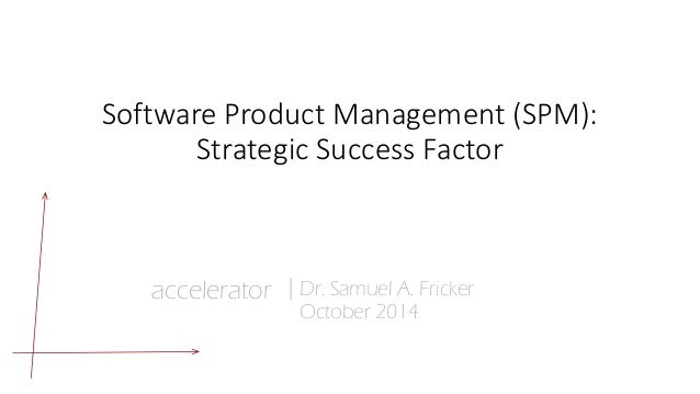 Software Product Management (SPM):  Strategic Success Factor  1 | © Dr. Samuel Fricker | accelerator GmbH  accelerator  |D...