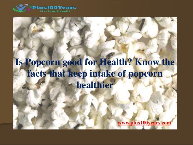 Is Popcorn good for Health? Know the facts that keep intake of popcorn healthier www.plus100years.com