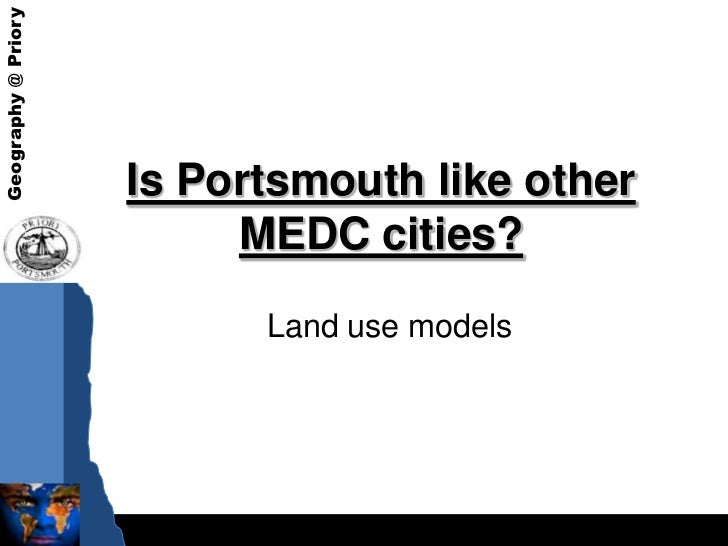 Is Portsmouth like other MEDC cities?<br />Land use models<br />