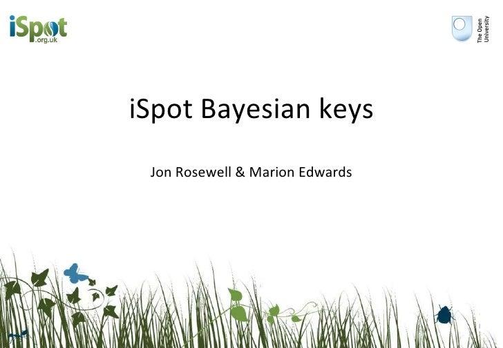iSpot Bayesian keys Jon Rosewell & Marion Edwards