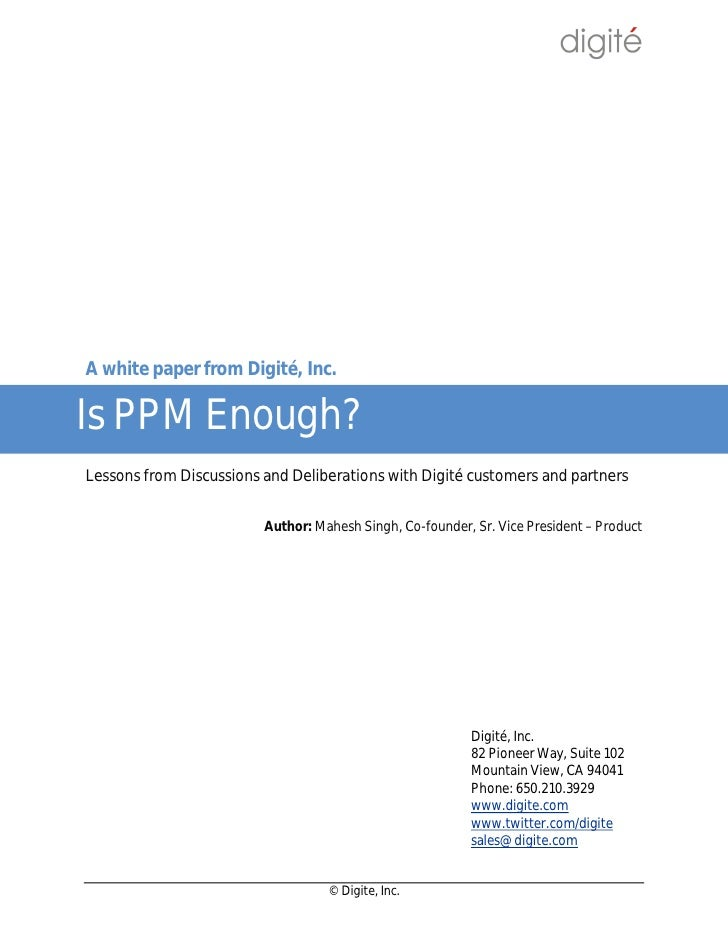 A white paper from Digité, Inc.  Is PPM Enough? Digite, Inc.              om Lessons from Discussions and Deliberations wi...