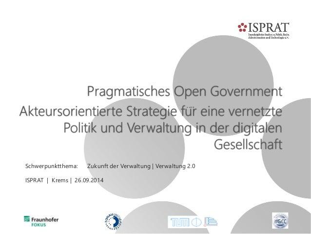 Pragmatisches Open Government Akteursorientierte Strategie für eine vernetzte Politik und Verwaltung in der digitalen Ges...
