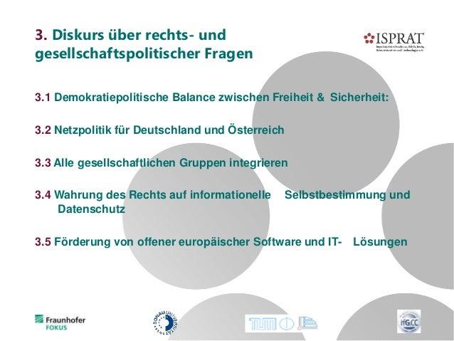 3.1 Demokratiepolitische Balance zwischen Freiheit & Sicherheit: 3.2 Netzpolitik für Deutschland und Österreich 3.3 Alle g...