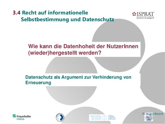 3.4 Recht auf informationelle Selbstbestimmung und Datenschutz Wie kann die Datenhoheit der NutzerInnen (wieder)hergestell...