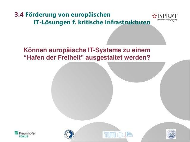 """3.4 Förderung von europäischen IT-Lösungen f. kritische Infrastrukturen Können europäische IT-Systeme zu einem """"Hafen der ..."""