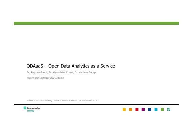 ODAaaS – Open Data Analytics as a Service  Dr. Stephan Gauch, Dr. Klaus-Peter Eckert, Dr. Matthias Flügge  Fraunhofer Inst...