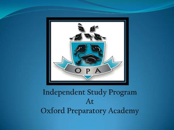 Independent Study Program<br />At<br />Oxford Preparatory Academy<br />