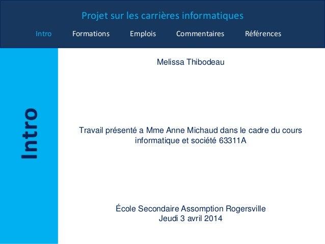 Projet sur les carrières informatiques Intro Formations Emplois Commentaires Références Melissa Thibodeau Travail présenté...