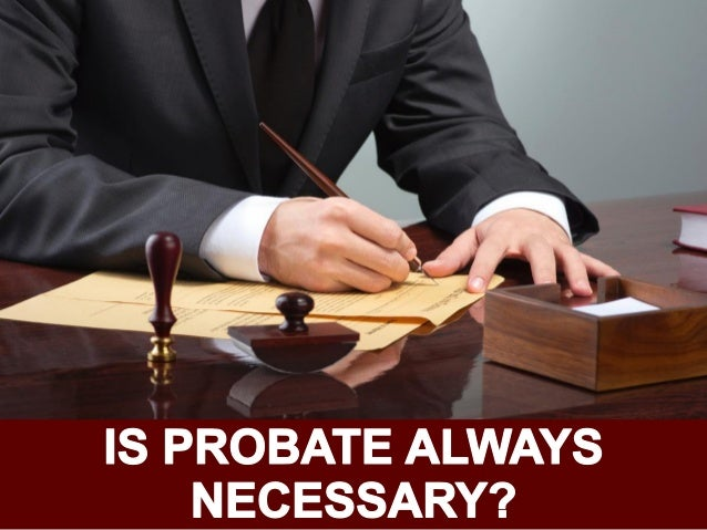 IS PROBATE ALWAYS NECESSARY?