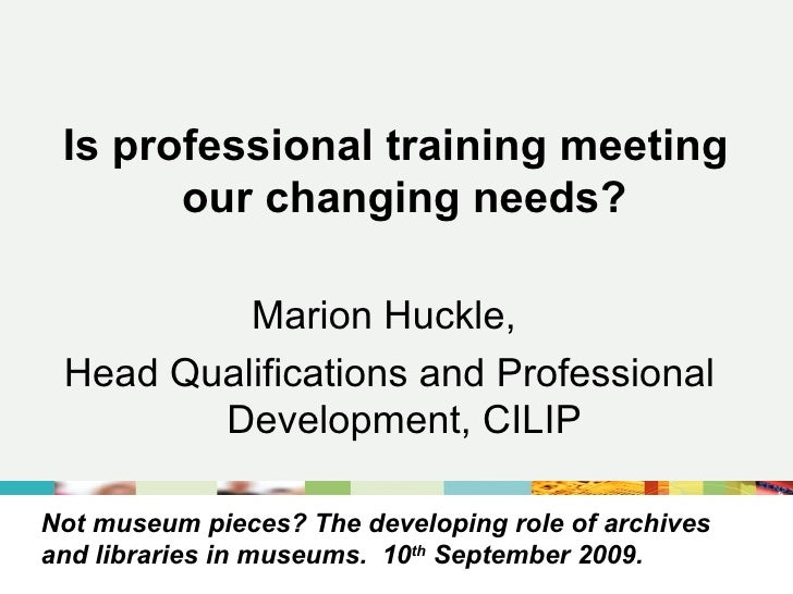 Not museum pieces? The developing role of archives and libraries in museums.  10 th  September 2009. <ul><li>Is profession...