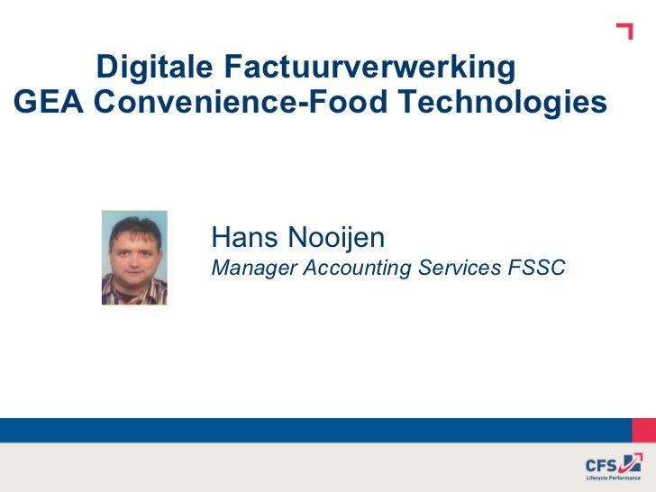 Digitale Factuurverwerking  GEA Convenience-Food Technologies   Hans Nooijen Manager Accounting Services FSSC