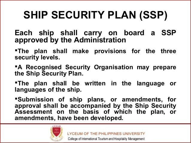 ship security plan Ship security plan (ssp) each ship shall carry on-board a ssp having been approved by the administration or bureau veritas acting as a recognized security organization (rso) on behalf of the administration.