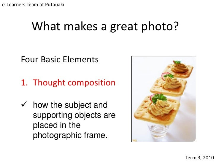 e-Learners Team at Putauaki            What makes a great photo?        Four Basic Elements        1. Thought composition ...