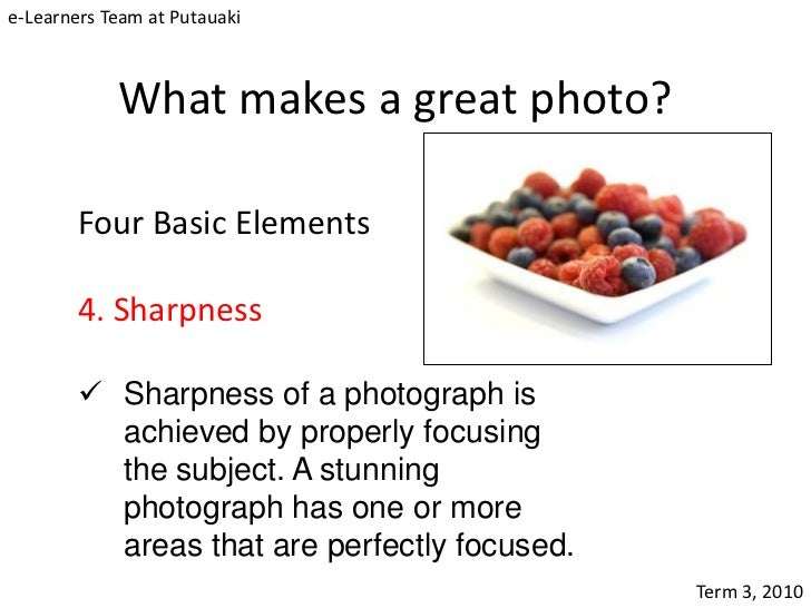 e-Learners Team at Putauaki            What makes a great photo?        Four Basic Elements        4. Sharpness         S...