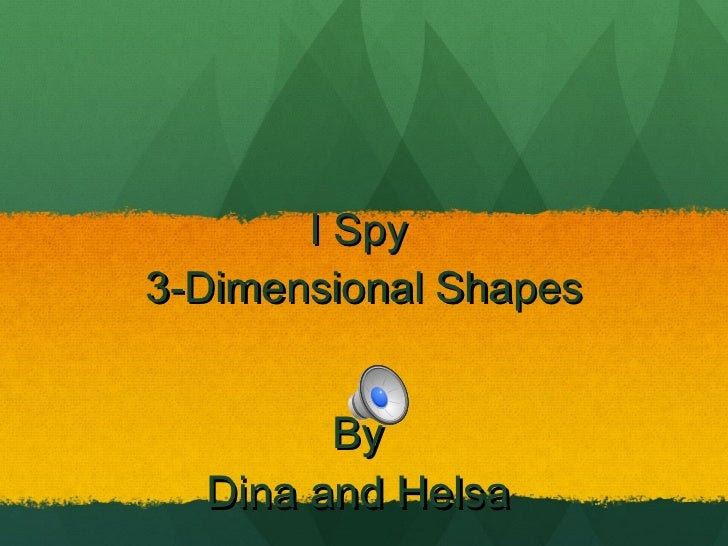 I Spy  3-Dimensional Shapes By  Dina and Helsa
