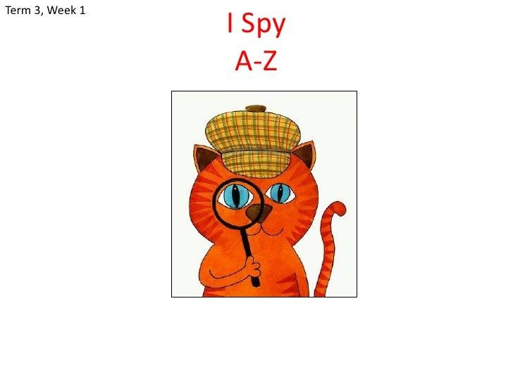 Term 3, Week 1                  I Spy                   A-Z