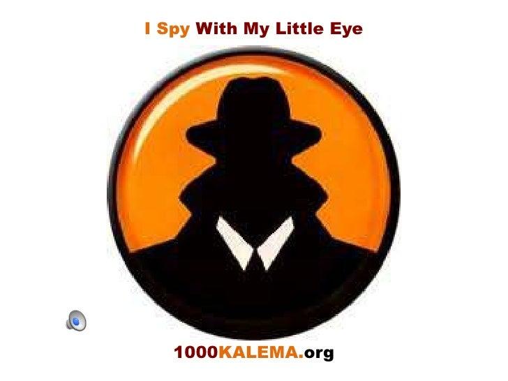 I Spy With My Little Eye<br />1000KALEMA.org<br />