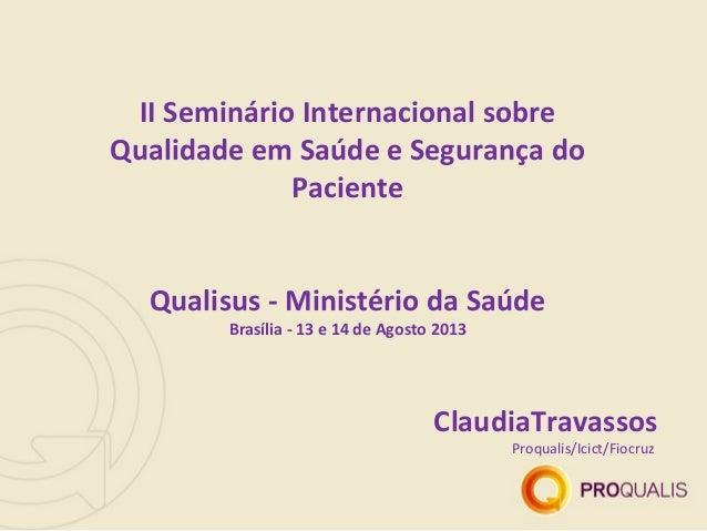 ClaudiaTravassos Proqualis/Icict/Fiocruz II Seminário Internacional sobre Qualidade em Saúde e Segurança do Paciente Quali...