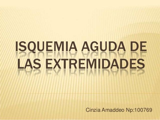 ISQUEMIA AGUDA DE LAS EXTREMIDADES         Cinzia Amaddeo Np:100769