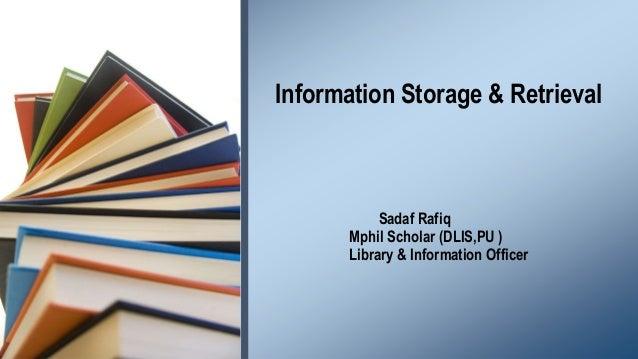 Information Storage & Retrieval  Sadaf Rafiq Mphil Scholar (DLIS,PU ) Library & Information Officer