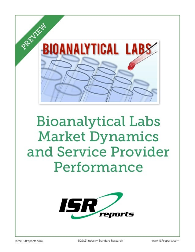 Bioanalytical Labs Market Dynamics and Service Provider Performance Info@ISRreports.com    ©2013 Industry Standar...