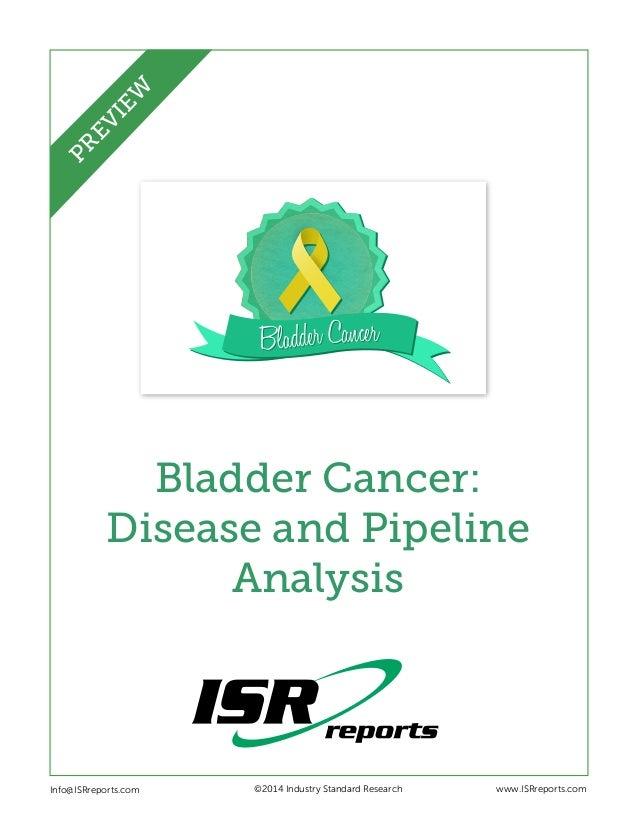 Bladder CancerBladder Cancer Bladder Cancer: Disease and Pipeline Analysis Info@ISRreports.com    ©2014 Industry Standa...