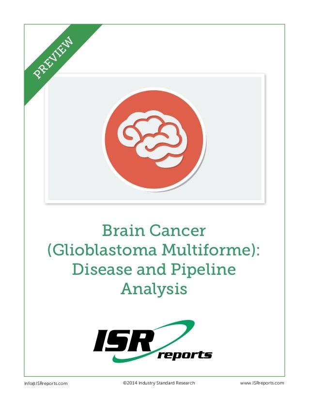 EW PR EV I  Brain Cancer (Glioblastoma Multiforme): Disease and Pipeline Analysis  Info@ISRreports.com      ©2014 Indus...