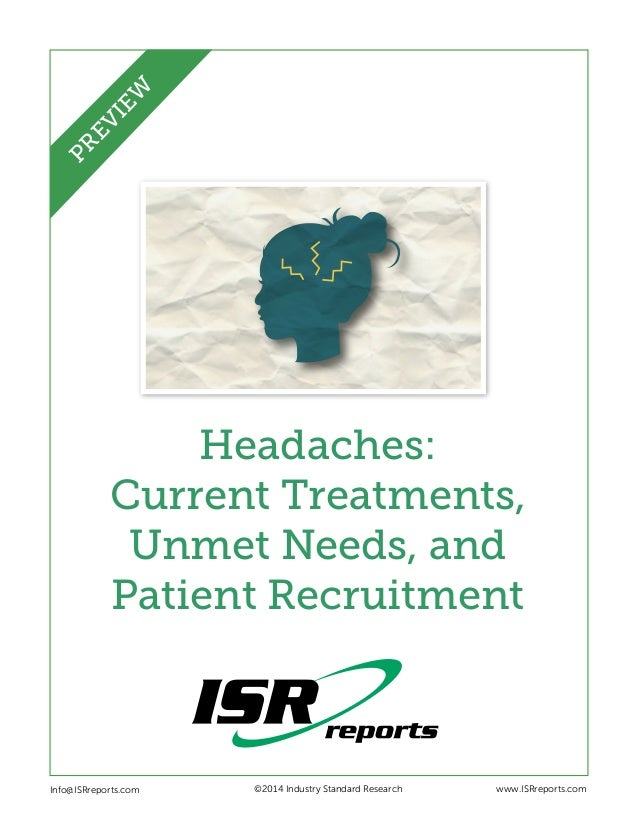 EW PR EV I  Headaches: Current Treatments, Unmet Needs, and Patient Recruitment  Info@ISRreports.com      ©2014 Industr...